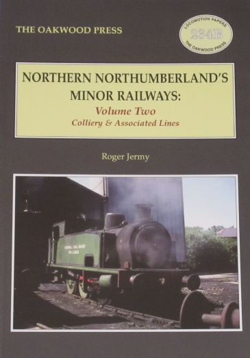 Northern Northumberland's Minor Railways - Volume Two, Colliery and Associated Lines, by Roger Jermy